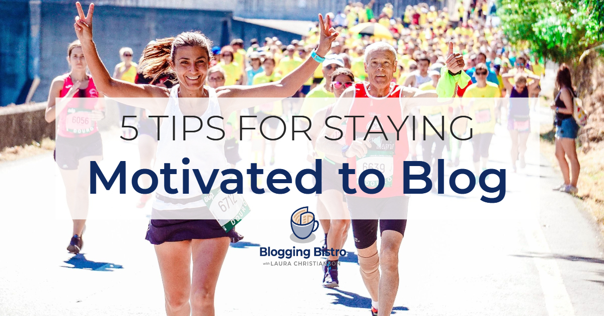 5 Tips for Staying Motivated to Blog   BloggingBistro.com
