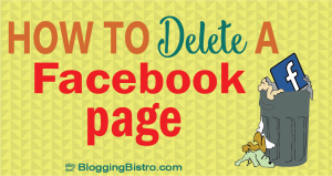 Tutorial: How to delete a Facebook page | BloggingBistro.com
