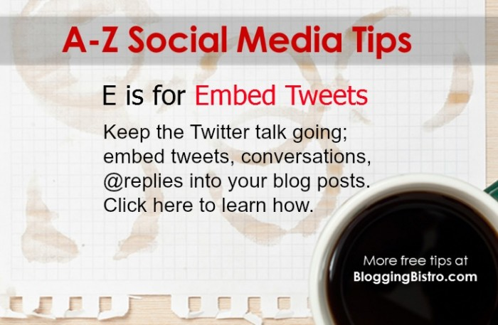 A-Z social media tips from BloggingBistro.com - E is for Embed Tweets
