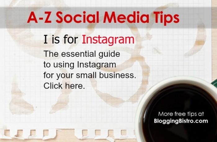 A-Z social media tips from BloggingBistro.com - I is for Instagram