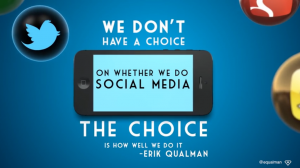 We don't have a choice on whether we do social media, the choice is HOW we'll do it.