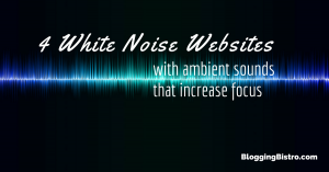 4 white noise websites with ambient sounds that increase focus