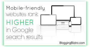 Mobile-friendly websites rank higher in Google search results - Blogging Bistro