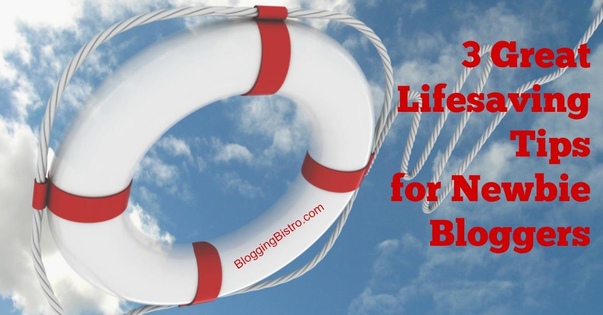 3 lifesaving tips for newbie bloggers