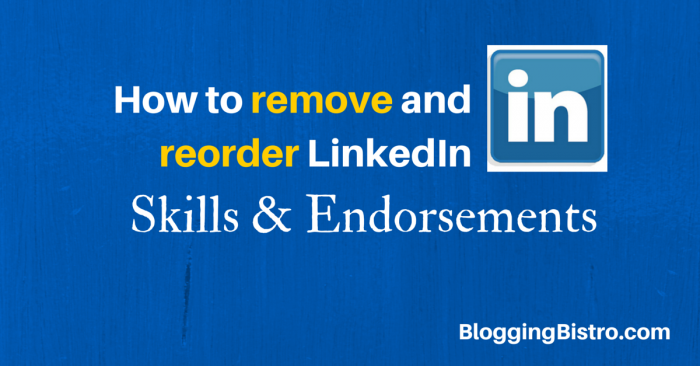 How to remove and reorder LinkedIn Skills and Endorsements | Blogging Bistro