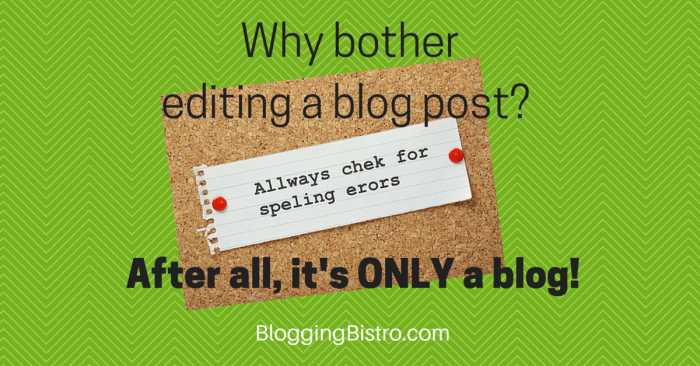 Why it's important to edit your blog posts | BloggingBistro.com