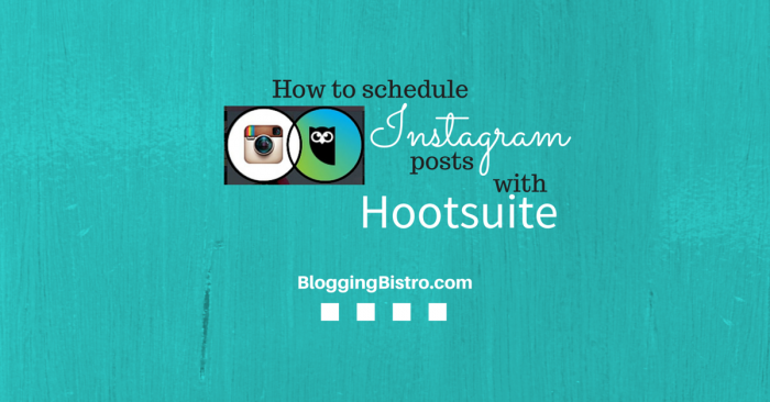 How to schedule Instagram posts with Hootsuite |BloggingBistro.com