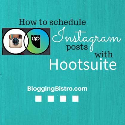 How to schedule Instagram posts with Hootsuite | BloggingBistro.com