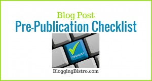 Blog Post Pre-Publication Checklist - Blogging Bistro