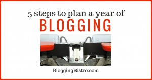 5 Steps to Plan a Year of Blogging |BloggingBistro.com