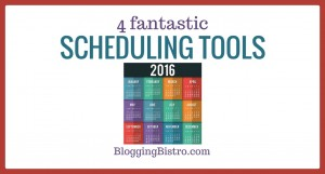 4 fantastic scheduling tools, plus a free, customizable 2016 social media calendar from Blogging Bistro