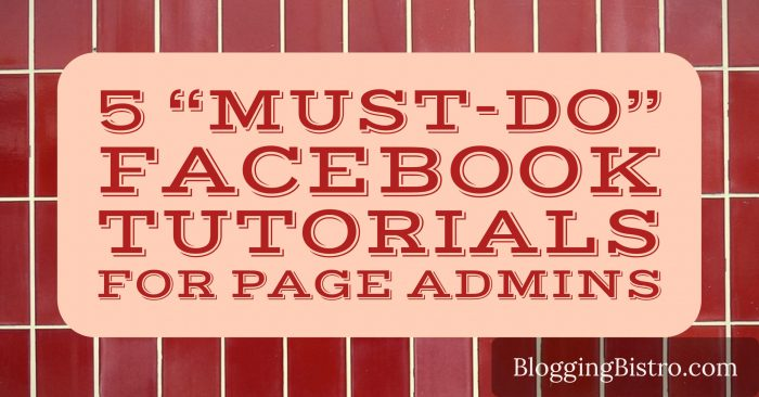 5 must-do tutorials for Facebook Page admins | BloggingBistro.com
