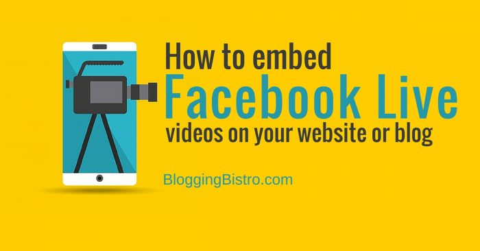 How to embed the replay of a Facebook Live video to your blog or website | BloggingBistro.com