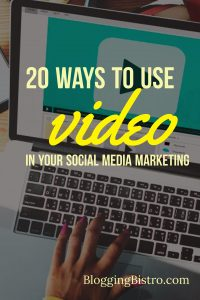 20 Ways to Use Videos in Your Social Media Marketing (Without Being a Professional Videographer) | BloggingBistro.com