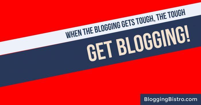 When the blogging gets tough, the tough get blogging!   BloggingBistro.com