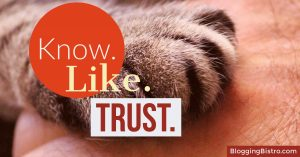 Help prospective customers get to know, like, and trust you. | BloggingBistro.com