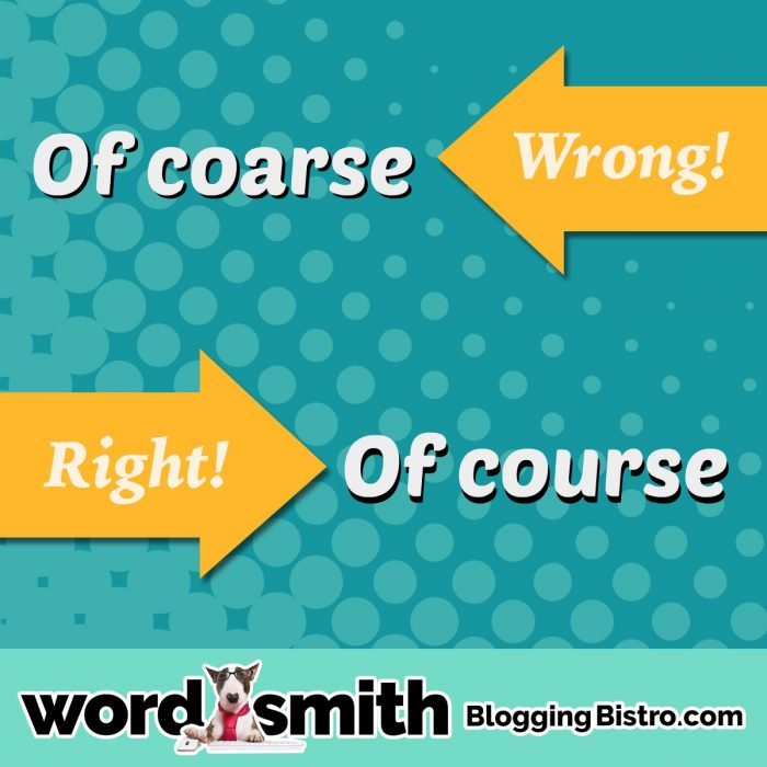 """Difference between """"of coarse"""" and """"of course.""""   BloggingBistro.com"""