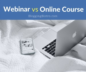 The Difference Between a Webinar and an Online Course | BloggingBistro.com