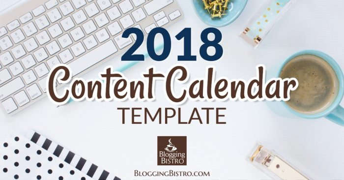 2018 Content Calendar Template Free Download Blogging Bistro