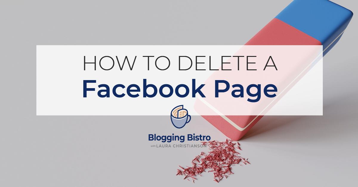 Tutorial: How to delete a Facebook page | BloggingBistro.com