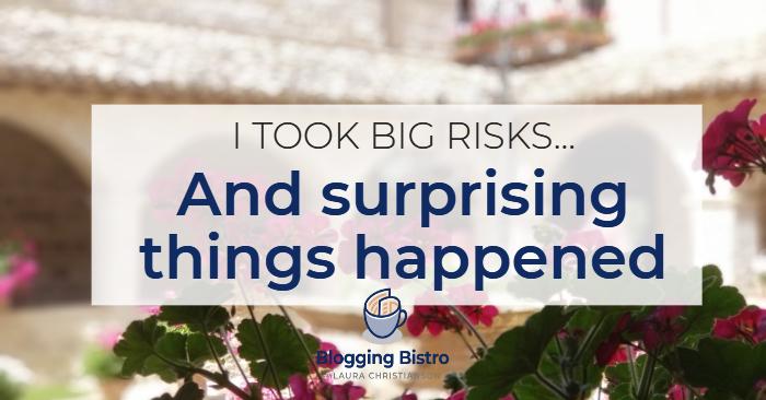 I Took Big Risks… and Surprising Things Happened | Laura Christianson | BloggingBistro.com