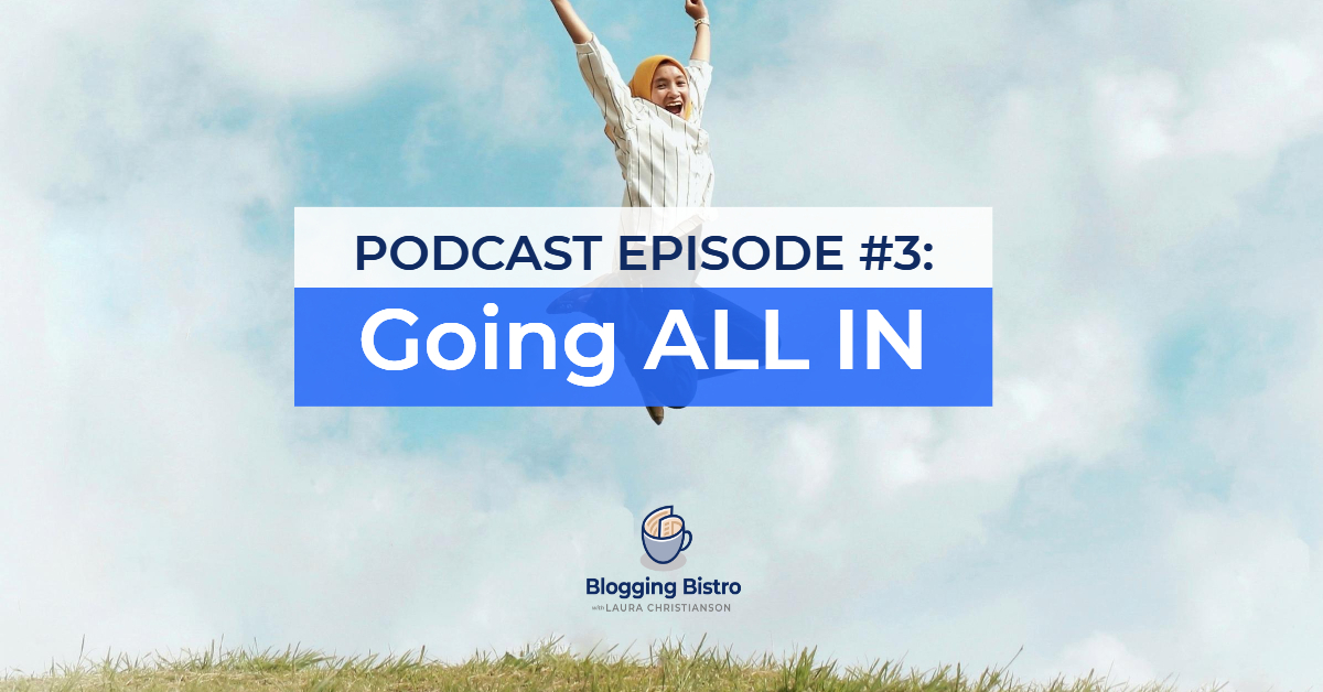Going All In | The Professional Writer Podcast with Laura Christianson | BloggingBistro.com
