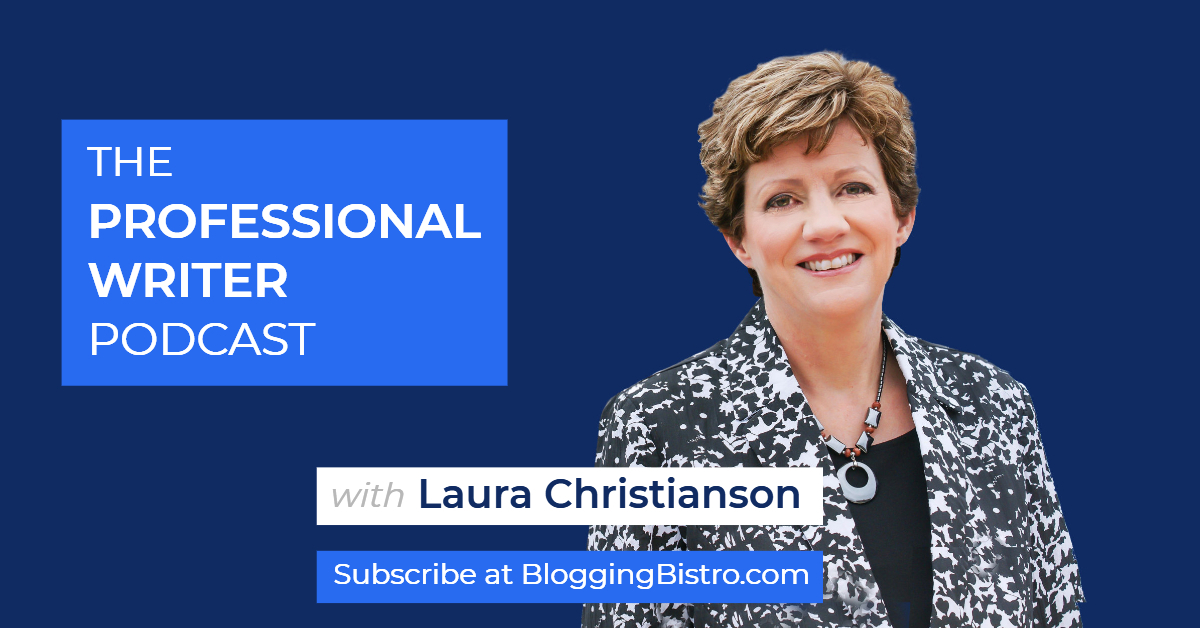 The Professional Writer Podcast with Laura Christianson   BloggingBistro.com