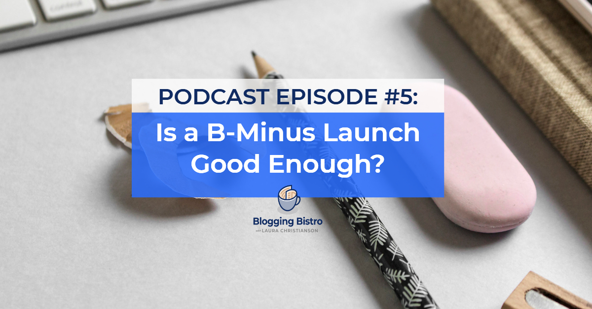 Is a B-Minus Launch Good Enough? The Professional Writer Podcast with Laura Christianson