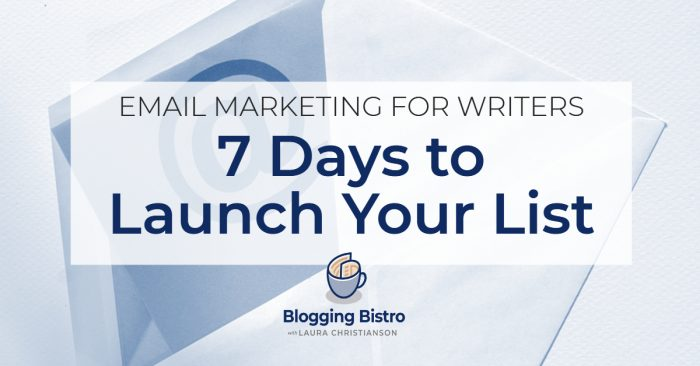Free course: Email Marketing for Writers: 7 Days to Launch Your List | Laura Christianson | BloggingBistro.com