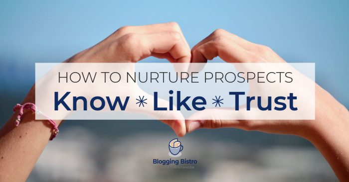 Why the Know, Like, Trust Factor Works So Well (And How to Nurture It in Your Business)   BloggingBistro.com
