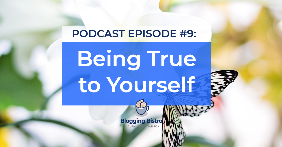 Being True to Yourself - Episode #9 of The Professional Writer Podcast, with Laura Christianson | BloggingBistro.com