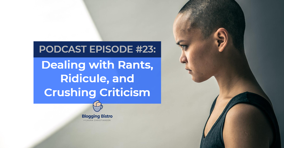 Dealing with Rants, Ridicule, and Crushing Criticism | Episode 23 of The Professional Writer Podcast with Laura Christianson | BloggingBistro.com