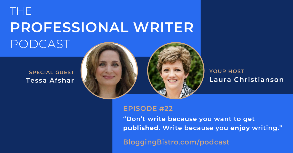 """22 - """"Don't write because you want to get published. Write because you enjoy writing."""" (with Tessa Afshar)   Episode #22 of The Professional Writer Podcast with host, Laura Christianson"""