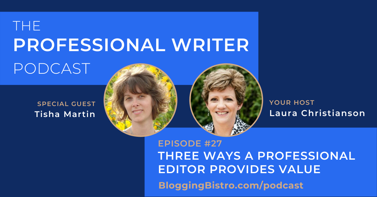 Three Ways a Professional Editor Provides Value, With Tisha Martin | The Professional Writer podcast with host, Laura Christianson of BloggingBistro.com