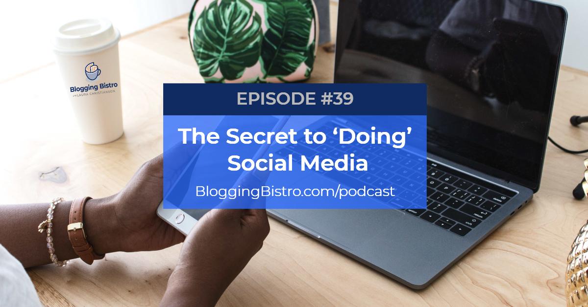The Secret to Doing Social Media | Episode 39 | The Professional Writer podcast with Laura Christianson | BloggingBistro.com
