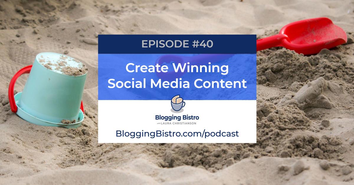 Create Winning Social Media Content   The Professional Writer Podcast with Laura Christianson, Episode 40   BloggingBistro.com