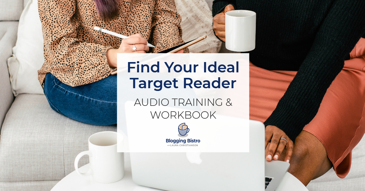 Find Your Ideal Target Reader - Audio Training and Workbook by Laura Christianson | BloggingBistro.com