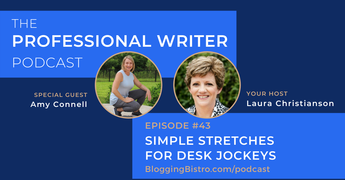 Simple stretches for desk jockeys, with Amy Connell   The Professional Writer podcast with Laura Christianson   BloggingBistro.com