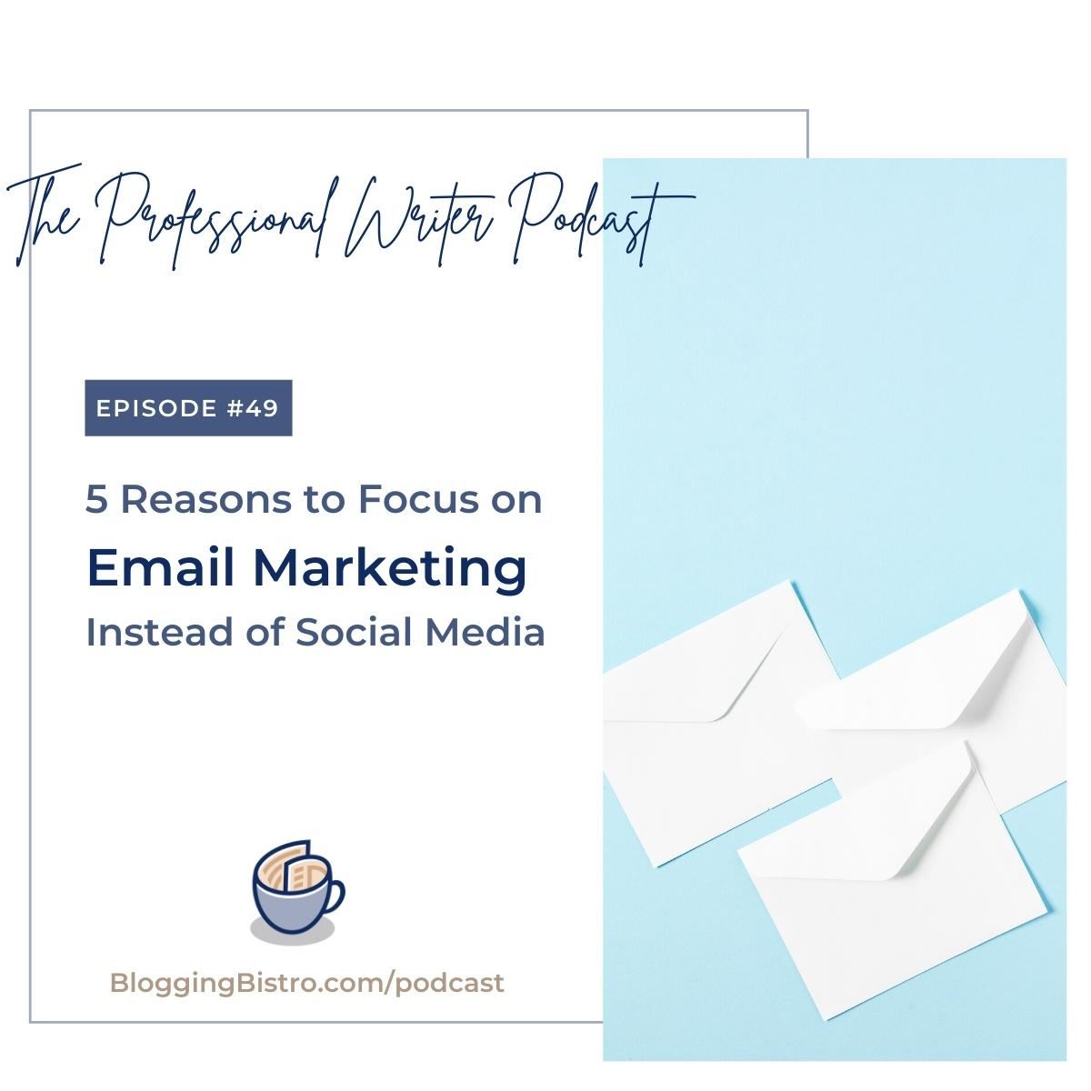 Episode 49 of The Professional Writer Podcast with Laura Christianson - 5 Reasons You Should Focus on Email Marketing Instead of Social Media