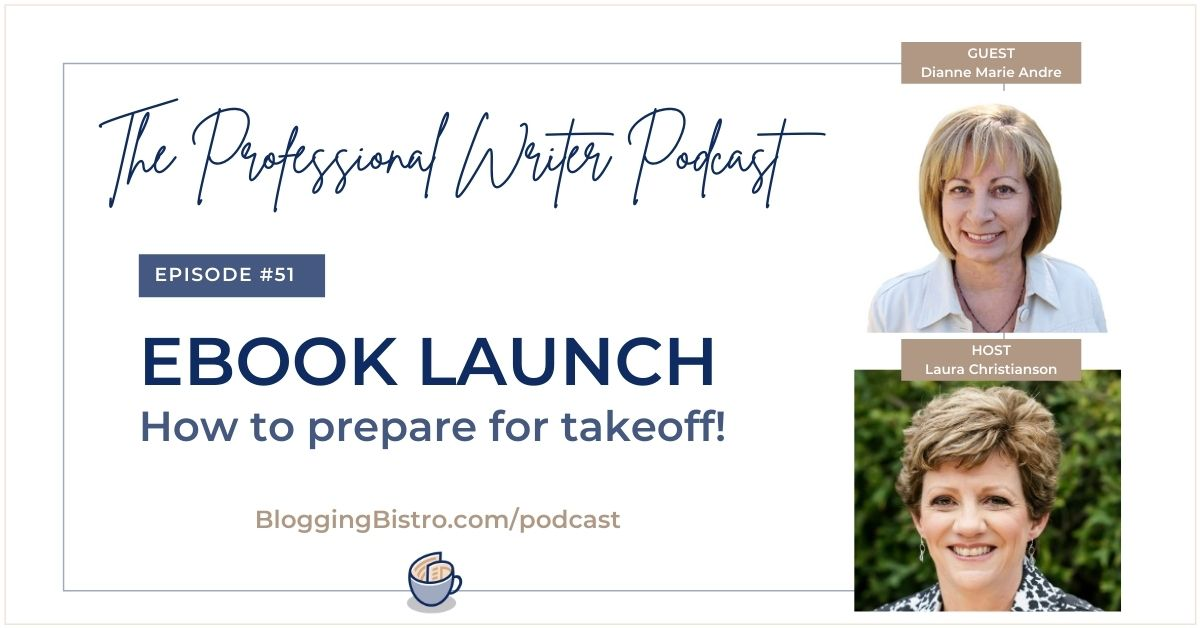 Preparing for an eBook Launch, with Dianne Andre   Episode 51 of The Professional Writer Podcast with Laura Christianson   BloggingBistro.com