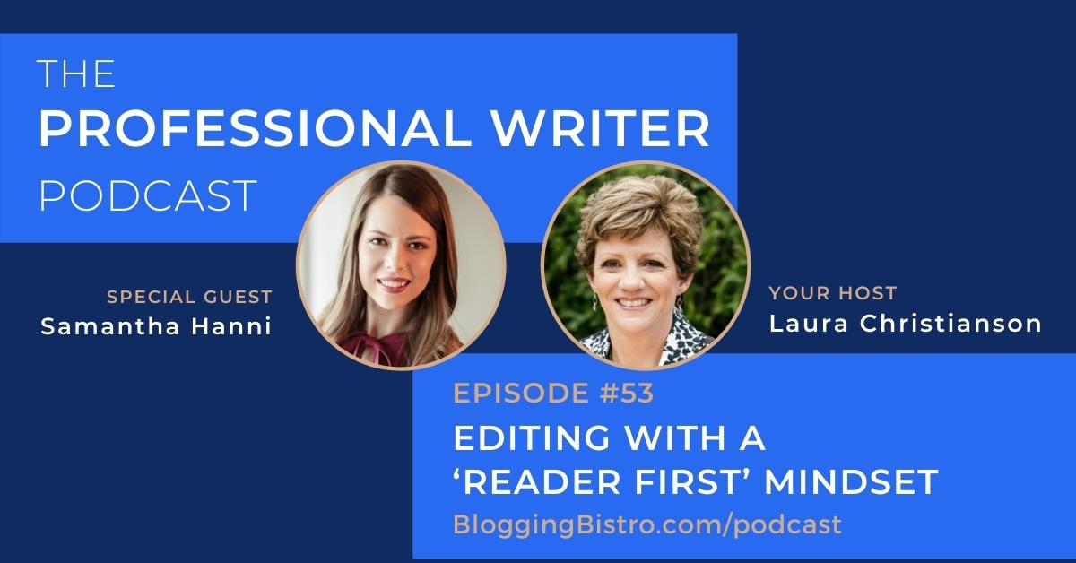 Editing With a 'Reader First' Mindset, with Samantha Hanni | The Professional Writer podcast with Laura Christianson | BloggingBistro.com/podcast