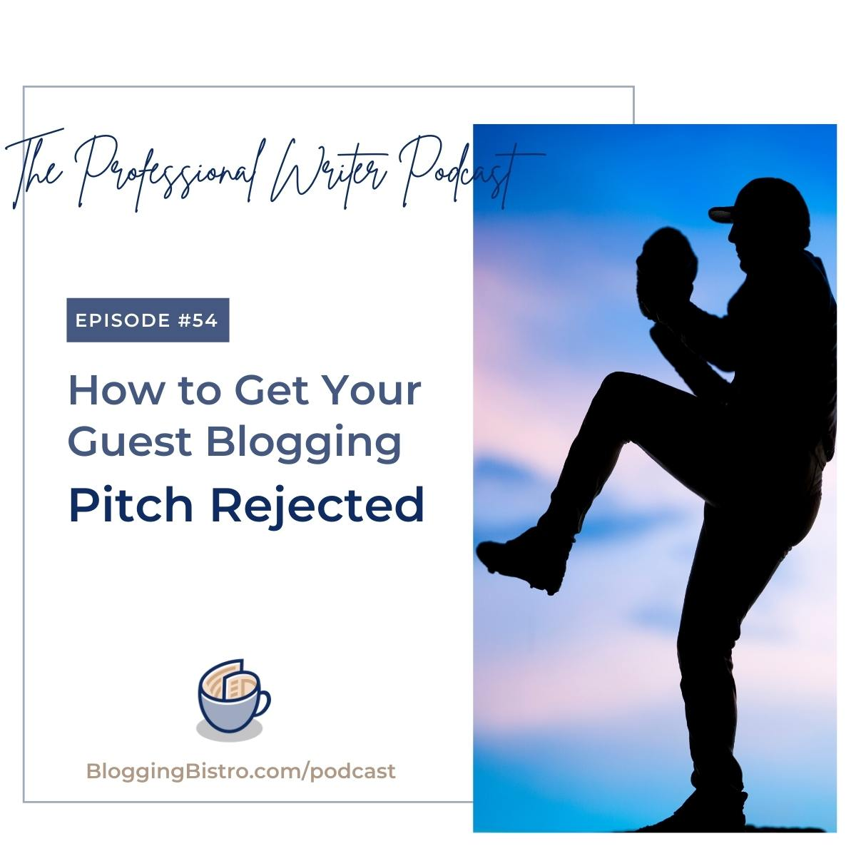 54 – 6 Surefire Ways to Guarantee Your Guest Blogging Pitch Gets Instantly Rejected