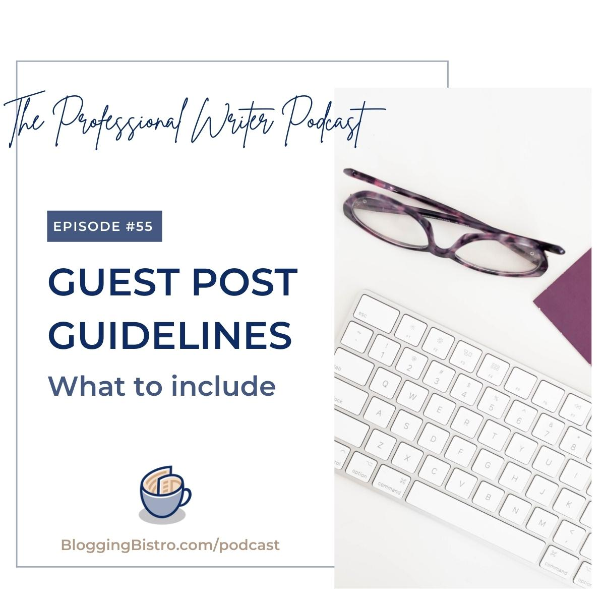 55 – Guest Post Guidelines: What to Include