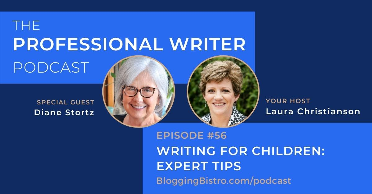 Writing for Children: Expert Tips from Diane Stortz | The Professional Writer podcast with Laura Christianson | BloggingBistro.com