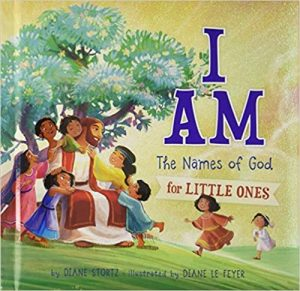 I AM: The Names of God for Little Ones, by Diane Stortz