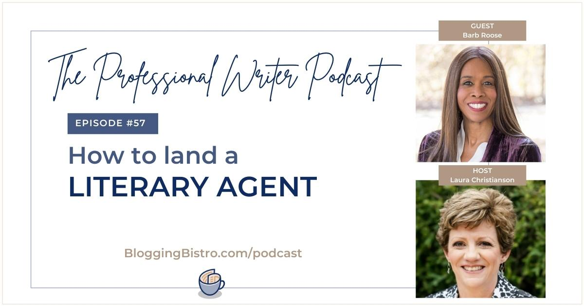 How to Land a Literary Agent, With Barb Roose | Episode 57 |The Professional Writer podcast with Laura Christianson | BloggingBistro.com