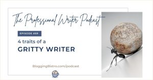 4 Traits of a Gritty Writer   The Professional Writer podcast with Laura Christianson   BloggingBistro.com