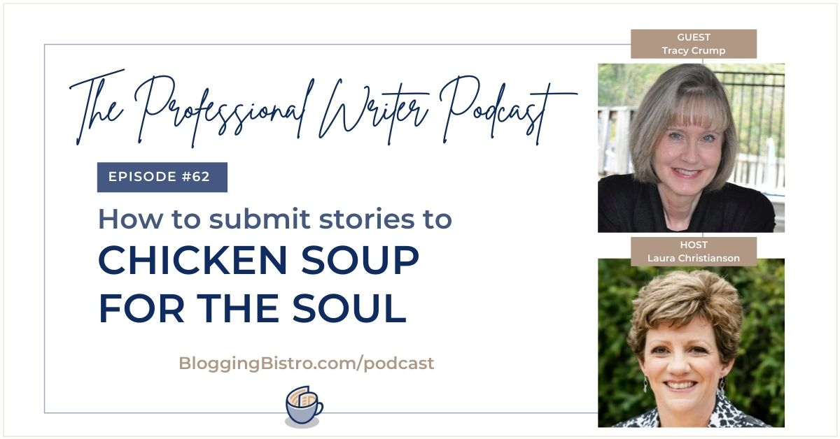 How to Submit Stories to Chicken Soup for the Soul Anthologies, with Tracy Crump   Episode 62 of The Professional Writer podcast with Laura Christianson   BloggingBistro.com