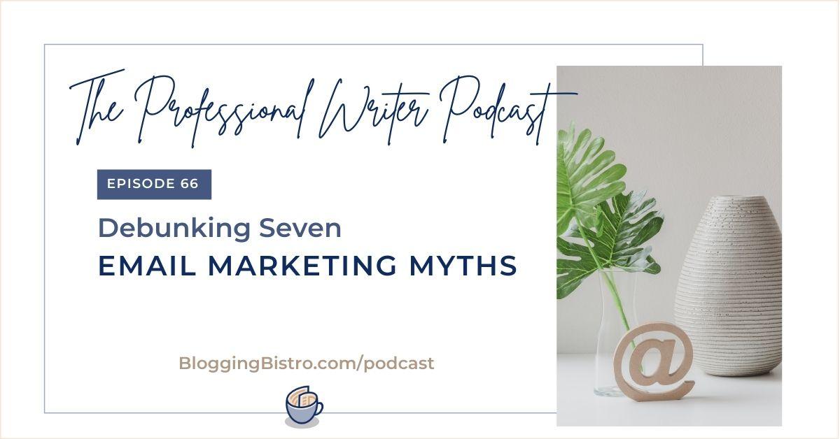 66 - Debunking 7 Email Marketing Myths