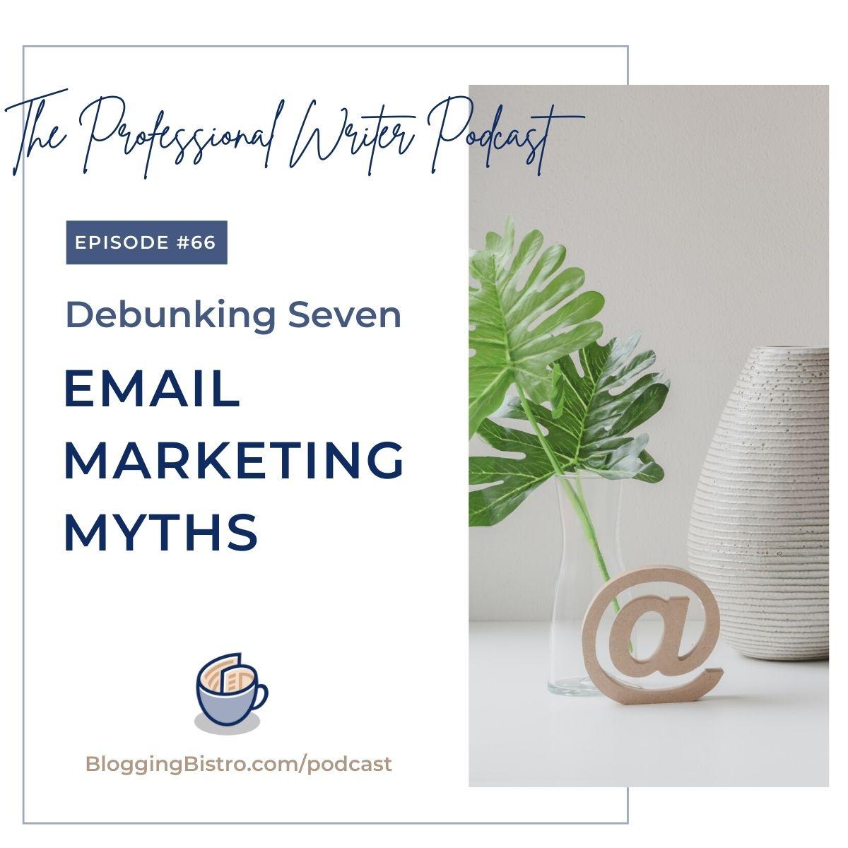 66 – Debunking 7 Email Marketing Myths